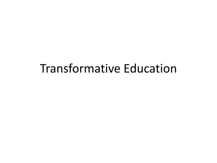 Transformative Education