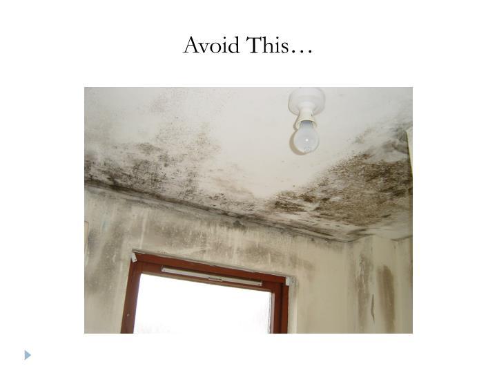 Avoid This…