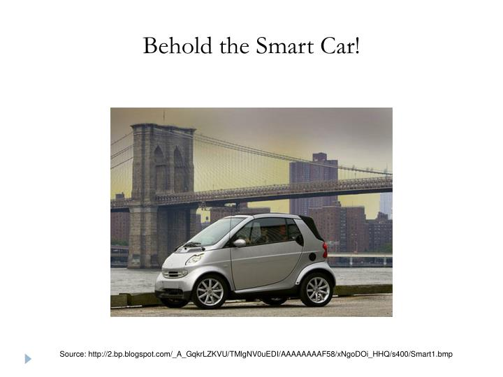Behold the Smart Car!