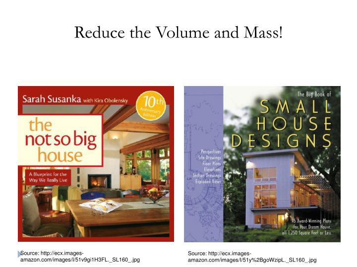 Reduce the Volume and Mass!