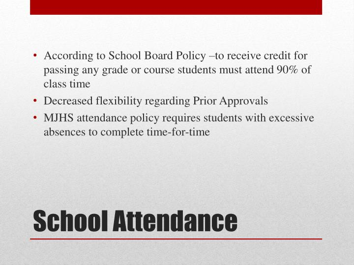 According to School Board Policy –to receive credit for passing any grade or course students must attend 90% of class time