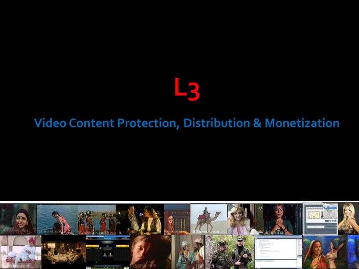 L3 video content protection distribution monetization
