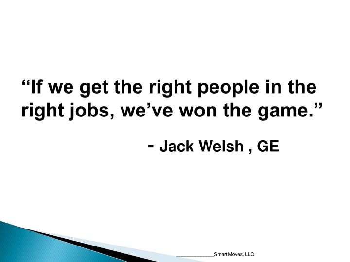 """If we get the right people in the right jobs, we've won the game."""