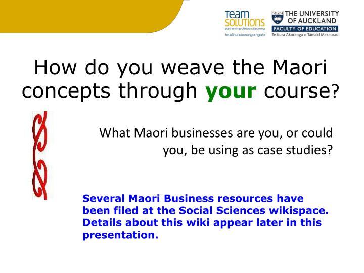How do you weave the Maori concepts through
