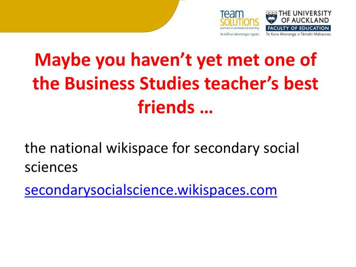 Maybe you haven't yet met one of the Business Studies teacher's best friends …