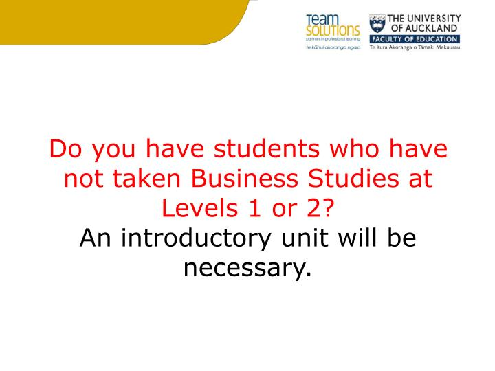 Do you have students who have not taken Business Studies at Levels 1 or 2?