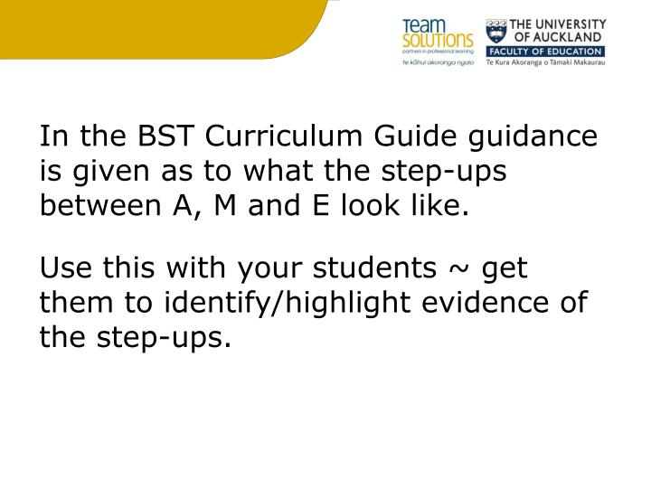 In the BST Curriculum Guide guidance is given as to what the step-ups between A, M and E look like.