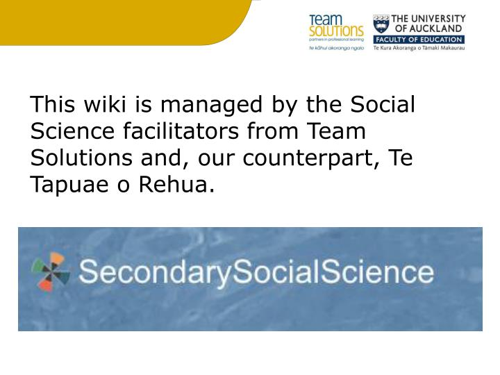 This wiki is managed by the Social Science facilitators from Team Solutions and, our counterpart,