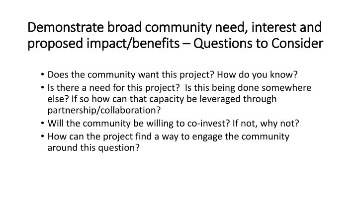 Demonstrate broad community need, interest and proposed impact/