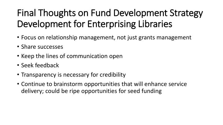 Final Thoughts on Fund Development Strategy Development for Enterprising Libraries
