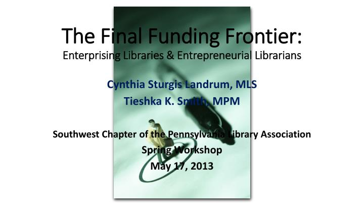 the final funding frontier enterprising libraries entrepreneurial librarians