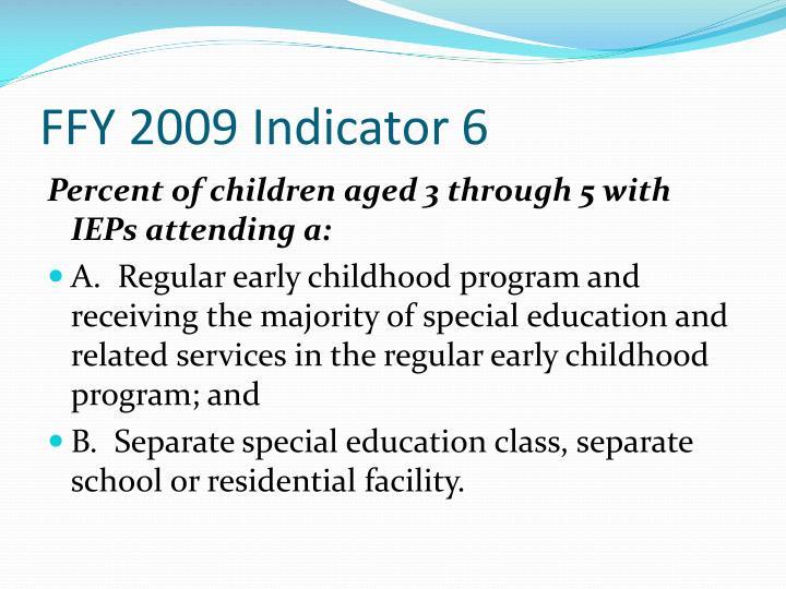 FFY 2009 Indicator 6