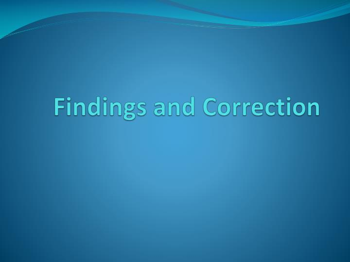 Findings and Correction