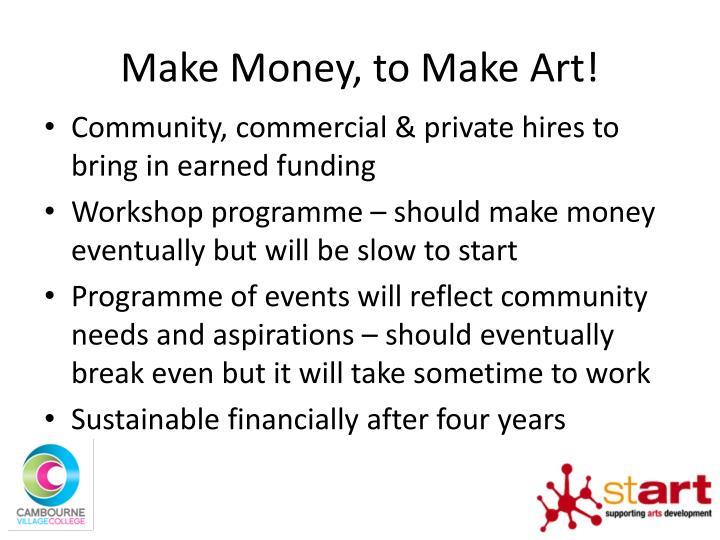 Make Money, to Make Art!