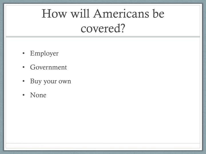 How will Americans be covered?