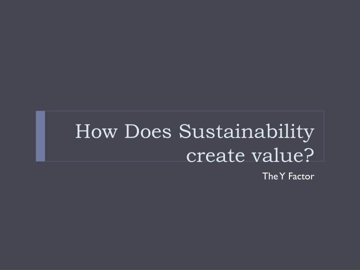How Does Sustainability create value?