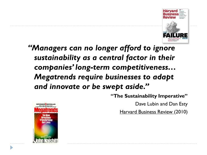 """""""Managers can no longer afford to ignore sustainability as a central factor in their companies' long-term competitiveness… Megatrends require businesses to adapt and innovate or be swept aside."""""""