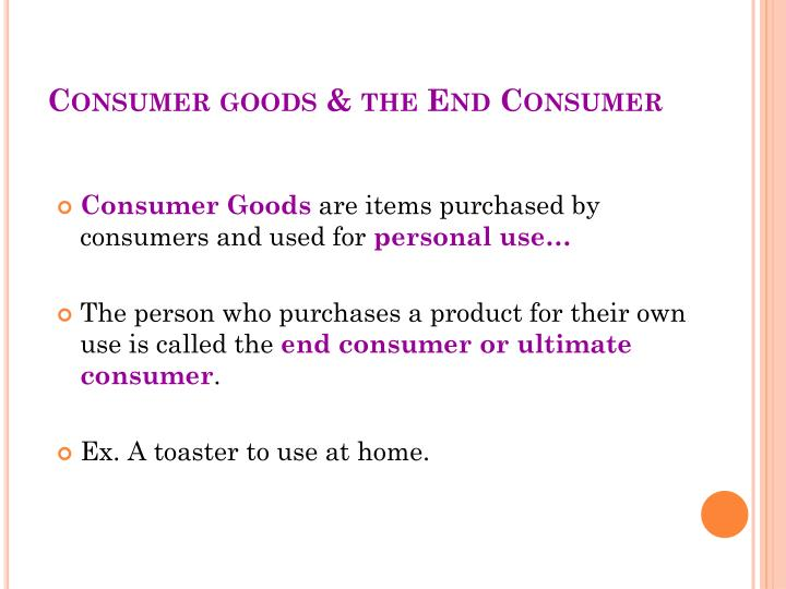 Consumer goods & the End Consumer