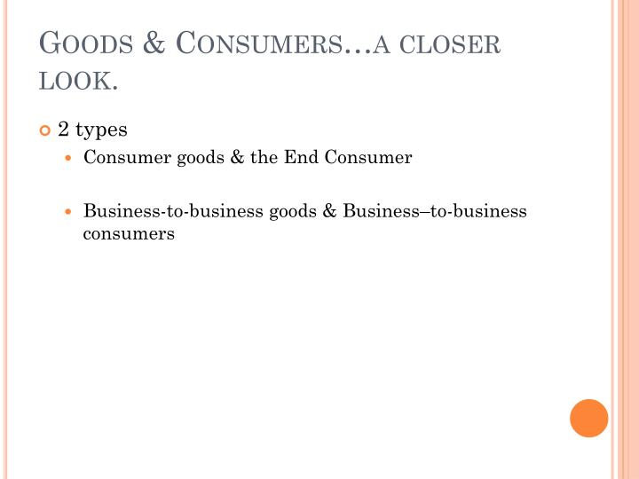 Goods & Consumers…a closer look.