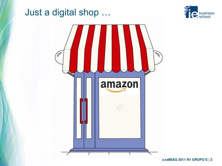 Just a digital shop …