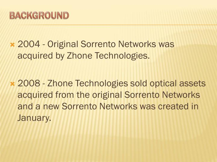 2004 - Original Sorrento Networks was acquired by