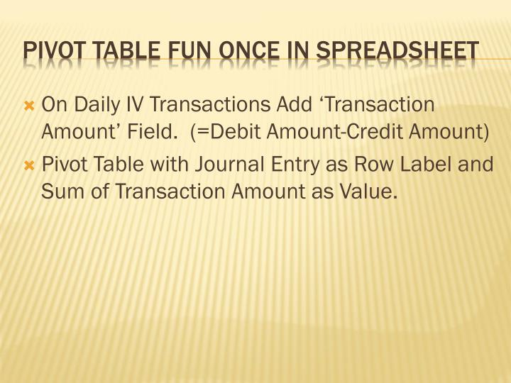 On Daily IV Transactions Add 'Transaction Amount' Field.  (=Debit Amount-Credit Amount)