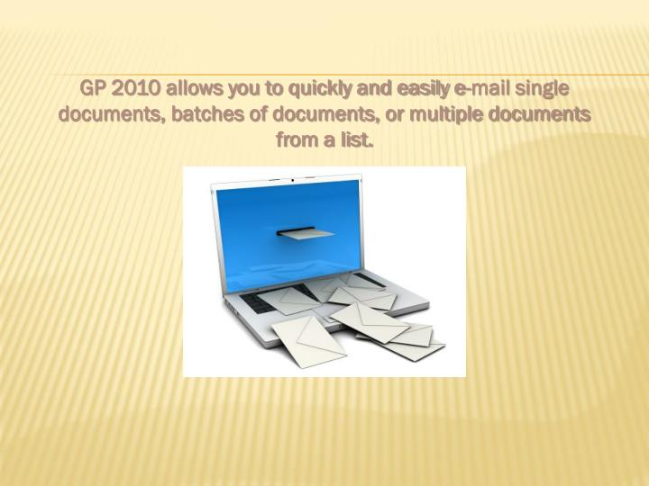 GP 2010 allows you to quickly and easily e-mail single documents, batches of documents, or multiple documents from a list.