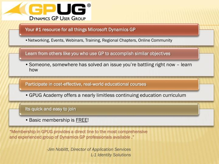 """Membership in GPUG provides a direct line to the most comprehensive and experienced group of Dynamics GP professionals available ."""