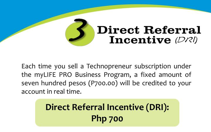 Each time you sell a Technopreneur subscription under the myLIFE PRO Business Program, a fixed amount of seven hundred pesos (P700.00) will be credited to your account in real time.