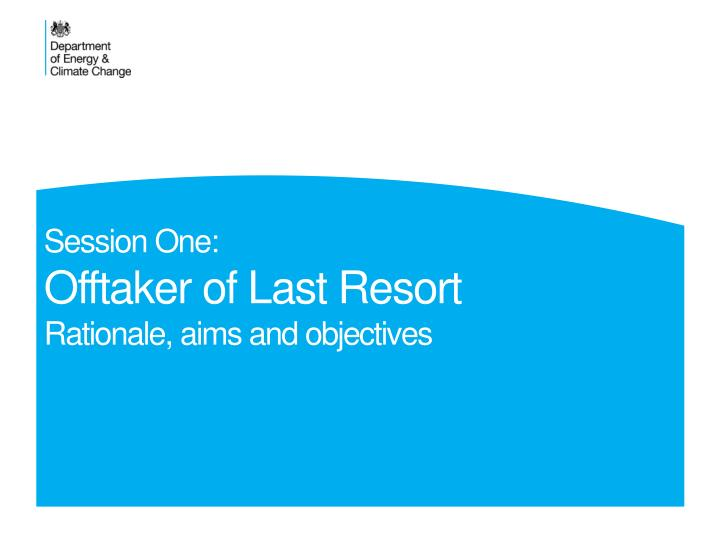 Session one offtaker of last resort rationale aims and objectives