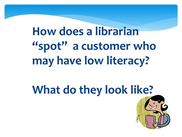 "How does a librarian ""spot""  a customer who may have low literacy?"