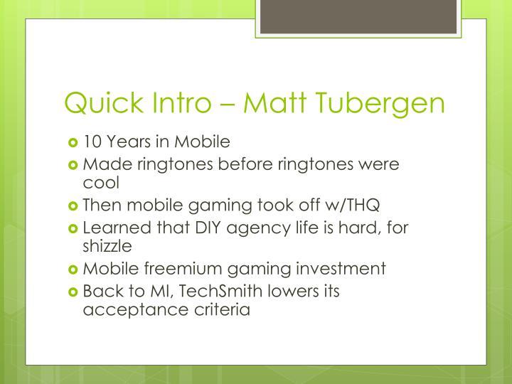 Quick Intro – Matt Tubergen