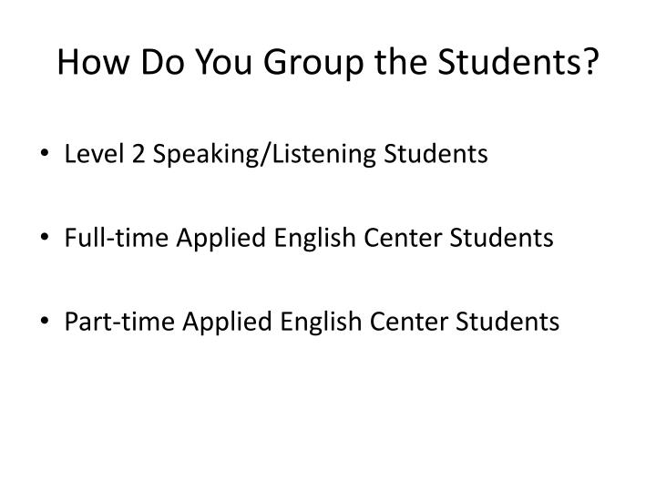 How Do You Group the Students?