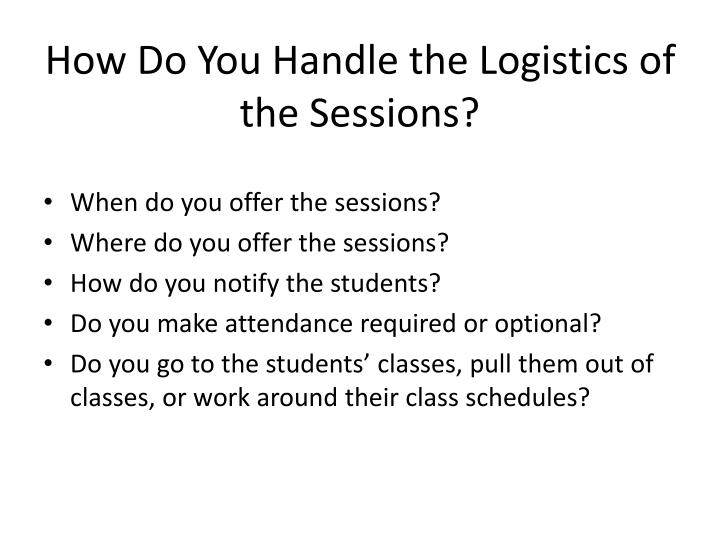How Do You Handle the Logistics of the Sessions?