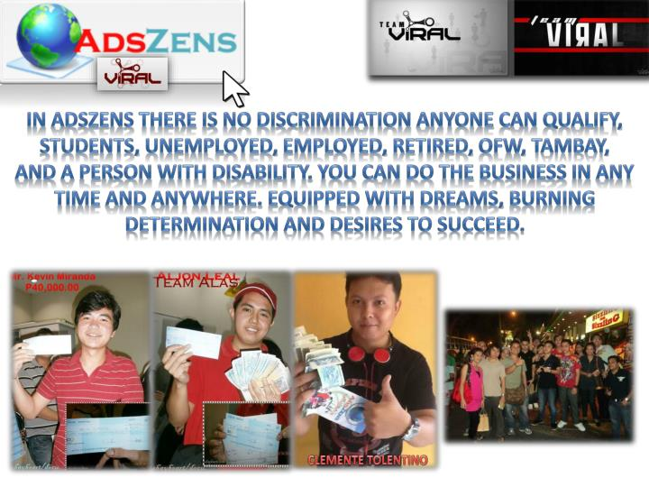 In ADSZENS there is no discrimination anyone can qualify,