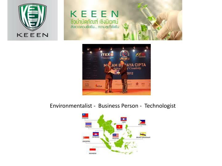 Environmentalist -  Business Person -  Technologist
