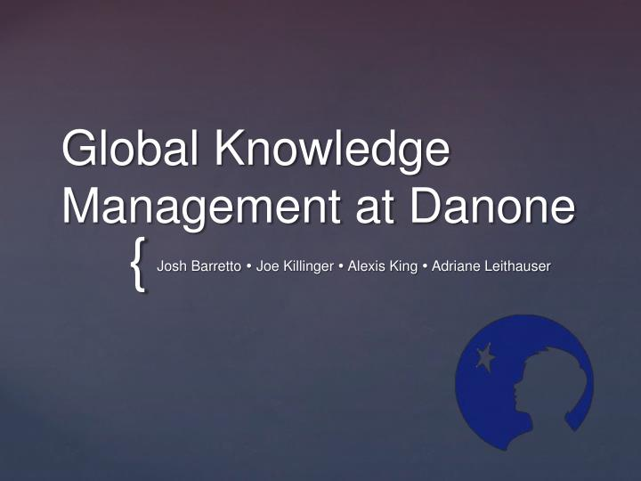 global knowledge management at danone Agathe danjou head of knowledge management - global strategy & insights chez danone location paris area, france industry food & beverages.