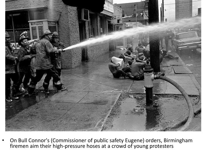 On Bull Connor's (Commissioner of public safety Eugene) orders, Birmingham firemen aim their high-pressure hoses at a crowd of young protesters