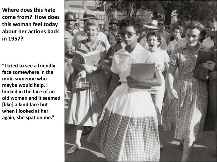 Where does this hate come from?  How does this woman feel today about her actions back in 1957?