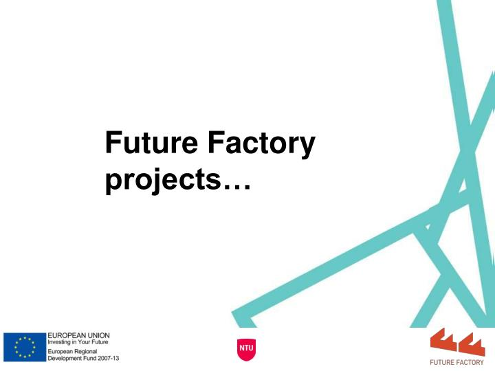 Future Factory projects…