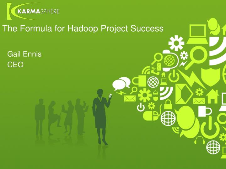 The Formula for Hadoop Project Success