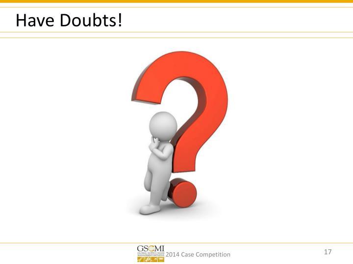 Have Doubts!