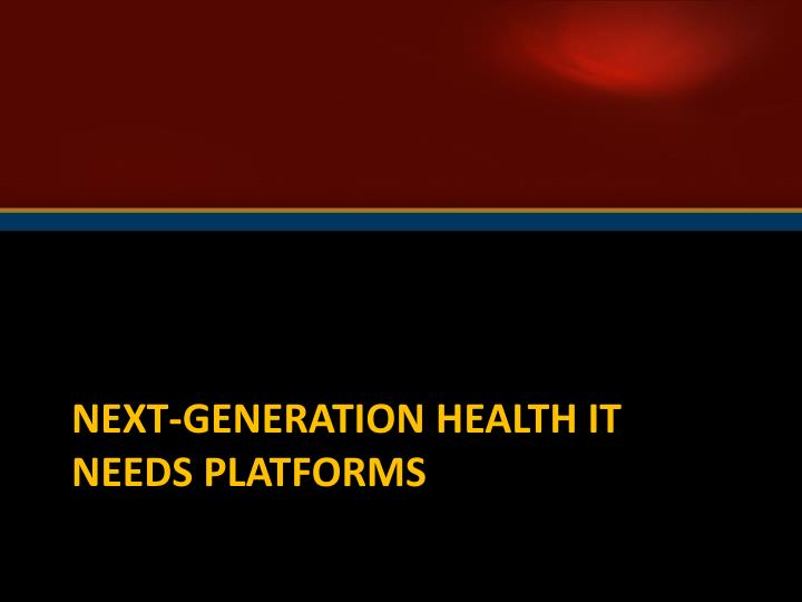 Next-generation health IT needs platforms