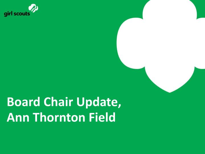 Board chair update ann thornton field