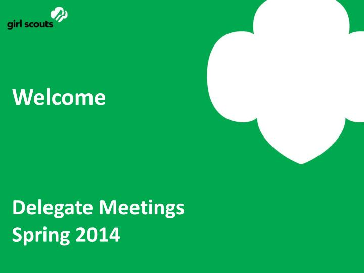 Welcome delegate meetings spring 2014