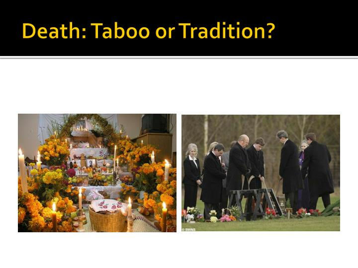 Death: Taboo or Tradition?