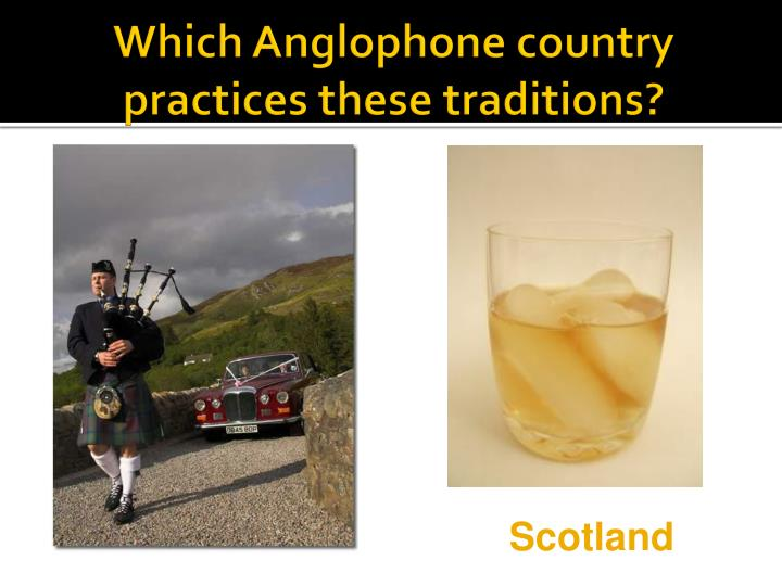 Which Anglophone country practices these traditions?