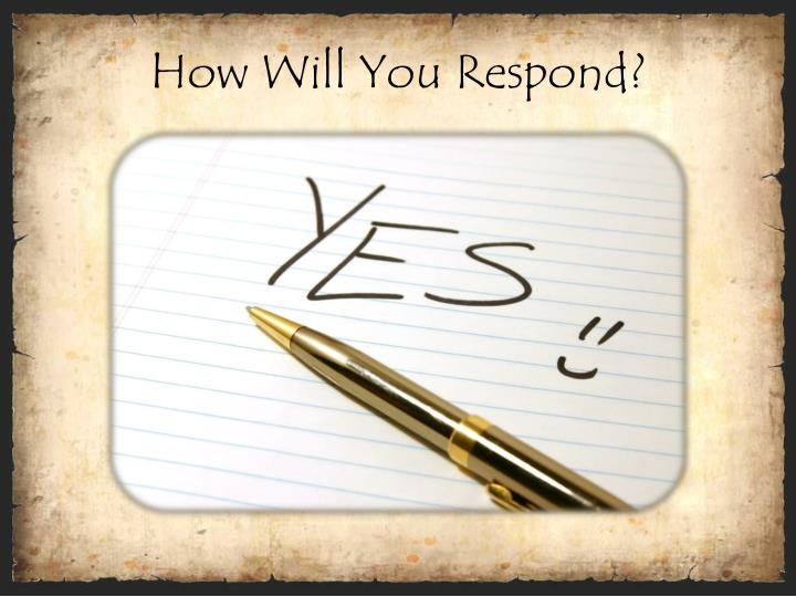 How Will You Respond?