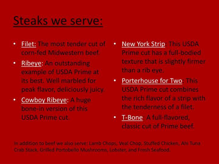 Steaks we serve: