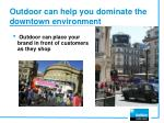 outdoor can help you dominate the downtown environment